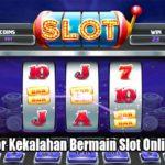 Kenali Faktor Kekalahan Bermain Slot Online Uang Asli