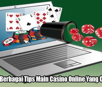 Ketahuilah Berbagai Tips Main Casino Online Yang Cukup Tepat
