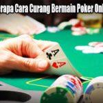 Tentukan Beberapa Cara Curang Bermain Poker Online Yang Tepat