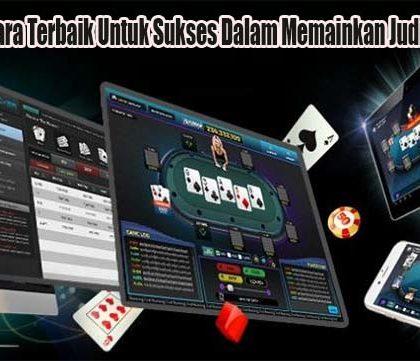 Ketahuilah Cara Terbaik Untuk Sukses Dalam Memainkan Judi Poker Online